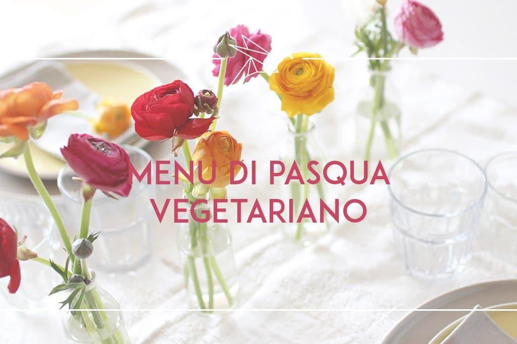 Il mio menù di pasqua vegetariano