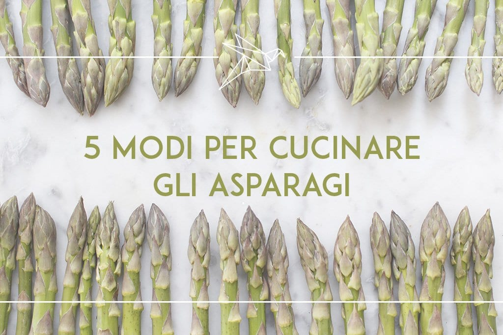 5 modi per cucinare gli asparagi the bluebird kitchen for Cucinare asparagi