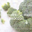 5 modi per cucinare i broccoli